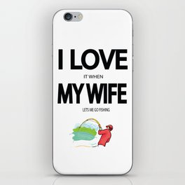 I Love it when my wife lets me go fishing iPhone Skin