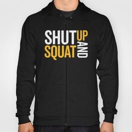 Shut Up And Squat Gym Quote Hoody