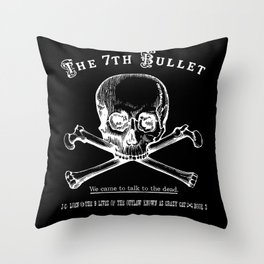 The 7th Bullet - We came to talk to the dead Throw Pillow