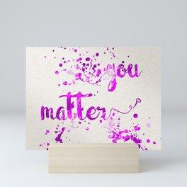 You Matter Mini Art Print