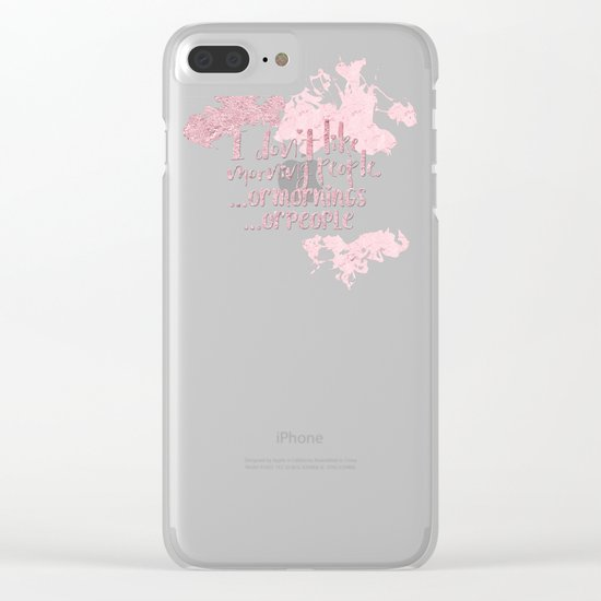 I dont like morning people, or  mornings, or people- pink for girls Clear iPhone Case