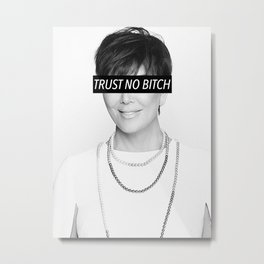 KJ - Trust No Bitch Metal Print