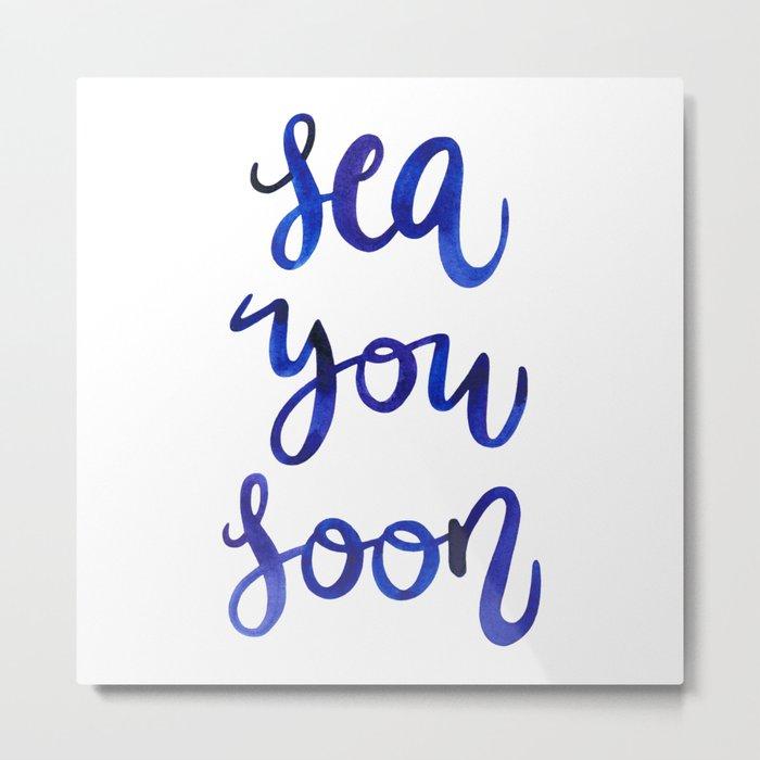 Sea You Soon! Metal Print
