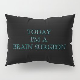 "Funny ""Today I'm a  Brain Surgeon"" Joke Pillow Sham"