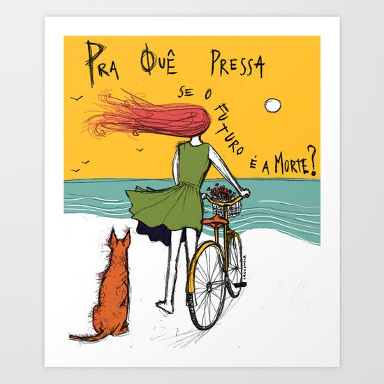 "Pra quê pressa, se o futuro é a morte? (""why rush if death is ahead?"") Art Print"