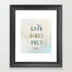 Good GIBES Only Framed Art Print