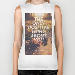 The only positive thing about you Biker Tank
