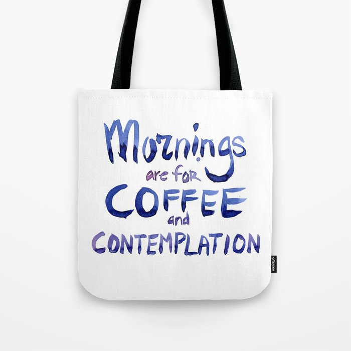 Mornings Are For Coffee And Contemplation Tote Bag By Olechka Society6