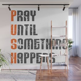 Pray until something happens,Push,Christian,Bible Quote Wall Mural