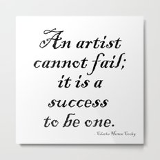 An artist cannot fail; it is a success to be one. Metal Print