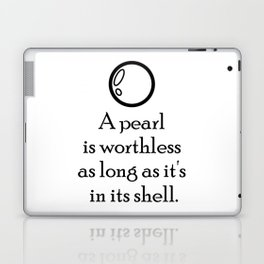 """""""A pearl is worthless as long as it's in its shell"""" Quote Laptop & iPad Skin"""