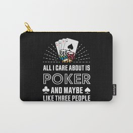 All I care about is Poker Gambling Gift Carry-All Pouch