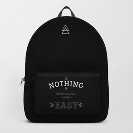 Nothing Worth Having Comes Easy - Quote (White on Black) Backpack