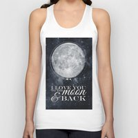 i love you to the moon and back Tank Tops featuring I love you to the Moon & back by Pixels and Paper