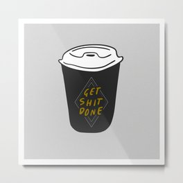 Get shit done - Productive Coffee Lovers Metal Print