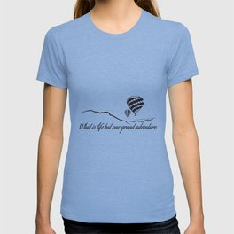 What is Life but One Grand Adventure. T-shirt