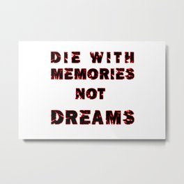 DIE WITH MEMORIES NOT DREAMS Metal Print
