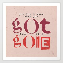 Quote - you don't know what you got... Art Print