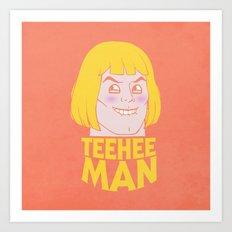 TEE HEE MAN Art Print