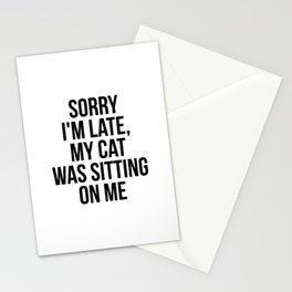 Sorry I'm late my cat was sitting on me Stationery Cards