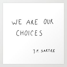 we are our choices III. Art Print