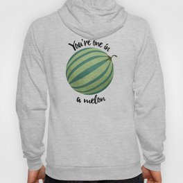You're One In A Melon Hoody