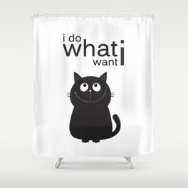 I do what i want Shower Curtain