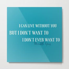 Live without you Metal Print