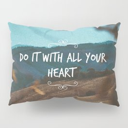 Do it with all your heart Pillow Sham