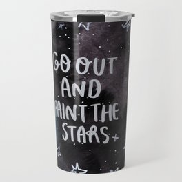Go out and Paint the Stars Travel Mug