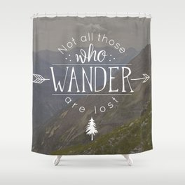 Not All Those Who Wander Are Lost Shower Curtain