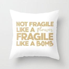 Not fragile like a flower, fragile like a bomb. Rbg, feminist, grl pwr Throw Pillow