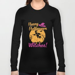 Witch - Happy Halloween Witches! Long Sleeve T-shirt