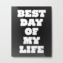 Best Day Of Your Life Metal Print