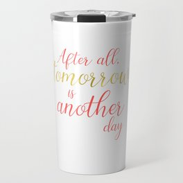 Tomorrow is Another Day - White - Coral - Gold Travel Mug