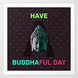 Have a Buddhaful day, pop art Art Print