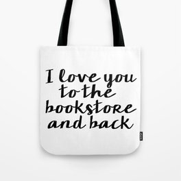 I Love You To The Bookstore And Back - Version II  Tote Bag