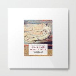 Lo que había tras los velos (de Elena Almirall Arnal). Metal Print