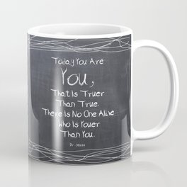 Lab No.4 -Today You are you, that is truer than true inspirational Quotes poste Coffee Mug
