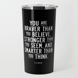 You Are Braver Than You Believe black and white monochrome typography poster design bedroom wall art Travel Mug