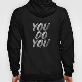 You Do You black and white monochrome typography poster design quote home wall bedroom decor Hoody