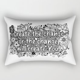 Create the change, or the change will create you Rectangular Pillow