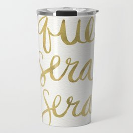 Whatever Will Be, Will Be (Gold Ink) Travel Mug