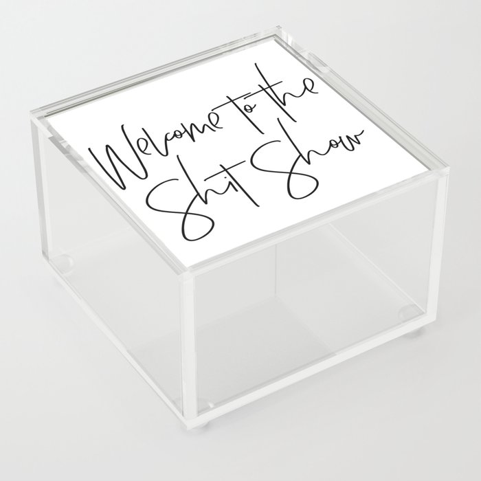 Welcome to the Shit Show Acrylic Box