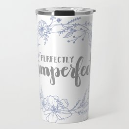 Perfectly Imperfect Travel Mug
