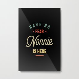Have No Fear Nonnie Is Here Grandma Gift Metal Print