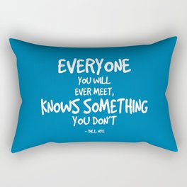 Everyone Knows Something Quote - Bill Nye Rectangular Pillow