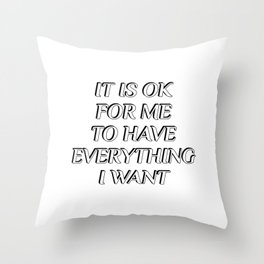 IT IS OK FOR ME TO HAVE EVERYTHING I WANT - positive affirmations Throw Pillow