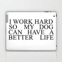 I work hard so my dog can have a better life #minimalism Laptop & iPad Skin