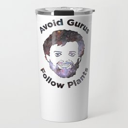 Terence Mckenna - Avoid Gurus, Follow Plants (Universe) Travel Mug